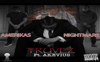 New Video: TruVez – Amerika's NightMare Featuring Akevius