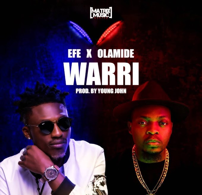 Music Lyrics: Efe Ft.  Olamide  'Warri'  Lyrics