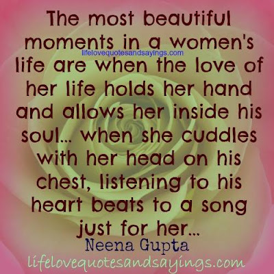 "the most beautiful moments in a women""s life are when the love of her life hold"