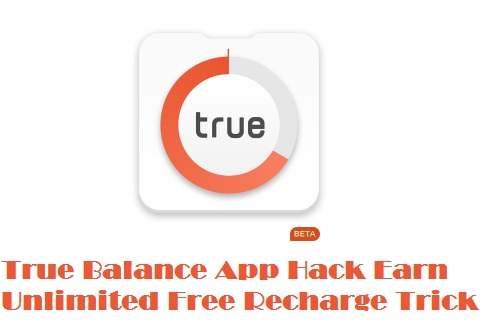True Balance App Hack Earn Unlimited Free Recharge Trick : Refer & Earn 10000 Rs