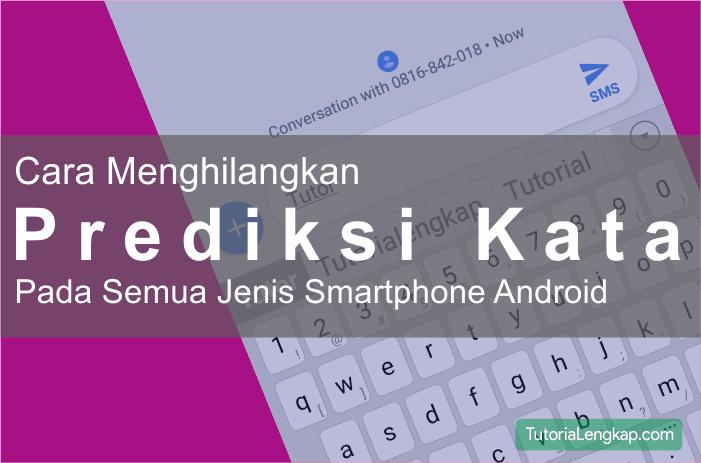 Cara Menghilangkan Prediksi Kata Pada Hape Android Xiaomi, Asus dan Samsung