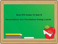 Soal IPA Kelas 6 Bab 8 (Perpindahan dan Perubahan Energi Listrik) Lengkap