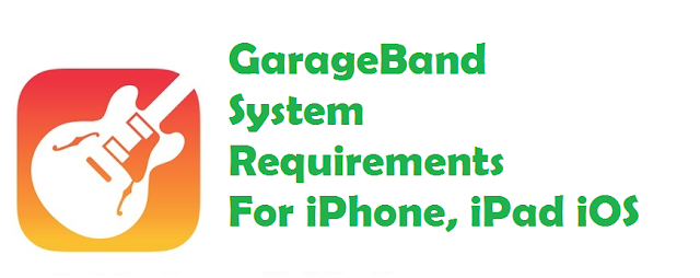 GarageBand System Requirements For iPhone iPad iOS 2017