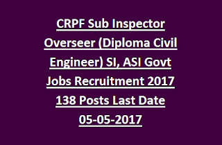 CRPF Sub Inspector Overseer (Diploma Civil Engineer) SI, ASI Draughtsman Govt Jobs Recruitment 2017 138 Posts Last Date 05-05-2017