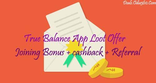 TrueBalance App Loot Bonus 10,daily 20, Referral 5rs and 100% cashback offer