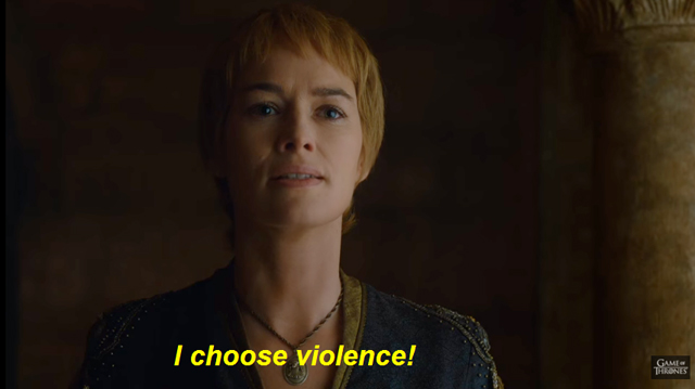 Game of Thrones I choose violence No One