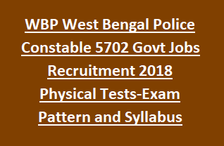WBP West Bengal Police Constable 5702 Govt Jobs Recruitment Exam Notification 2018 Physical Tests-Exam Pattern and Syllabus
