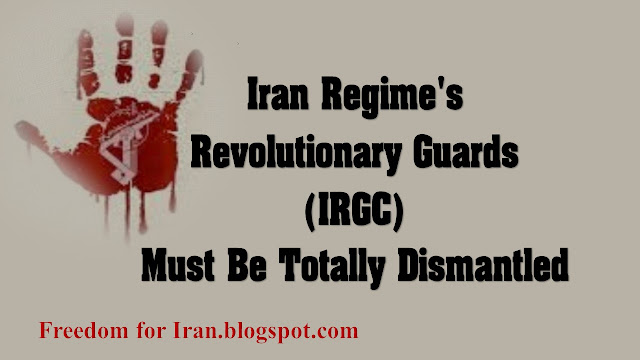 Iran Regime's Revolutionary Guards (IRGC) Must Be Totally Dismantled