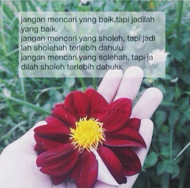 Jangan Hanya Mencari Yang Baik, Namun Jadilah Yang Baik Untuk Dapatkan Yang Shaleh