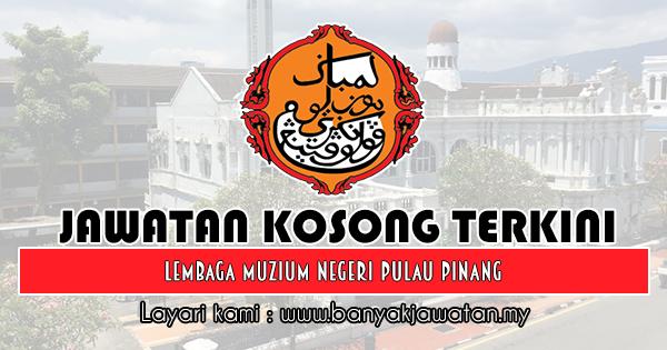 Jawatan Kosong 2018 di Lembaga Muzium Negeri Pulau Pinang