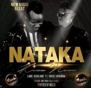 Lang' Katalang' Ft Chege Chigunda – Nataka Kuwa Nawe Mp3 - Audio Download