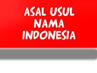 Ini Dia Asal Usul Nama Indonesia!