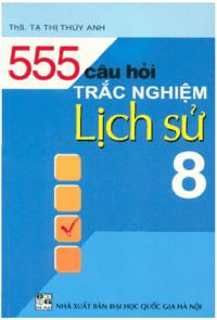 555 Câu Hỏi Trắc Nghiệm Lịch Sử Lớp 8 - Tạ Thị Thúy Anh