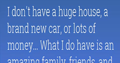 Brand New Love Quotes: I Don't Have A Huge House, A Brand New Car Or Lots Of