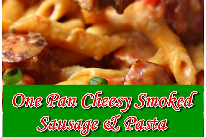 One Pan Cheesy Smoked Sausage & Pasta