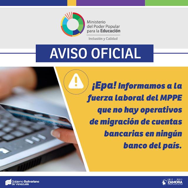 Informamos a la fuerza laboral del @MPPEDUCACION que no hay operativos de migración de cuentas bancarias en ningún banco del País