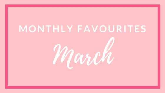 Monthly Favourites: March