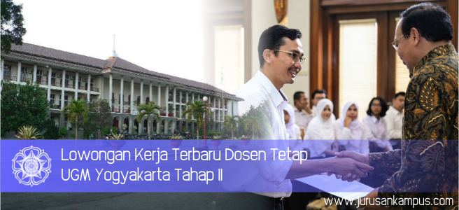 Lowongan Kerja Terbaru Dosen Tetap UGM Yogyakarta Tahap II