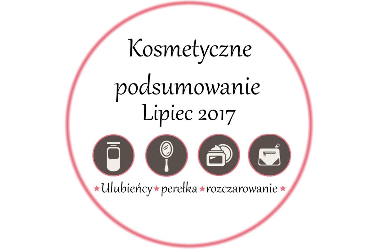 Ulubieńcy Lipiec 2017 | Kosmetyczne podsumowanie Lipiec 2017 - ulubieńcy, perełka, rozczarowanie.