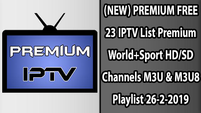 (NEW) PREMIUM FREE 23 IPTV List Premium World+Sport HD/SD Channels M3U & M3U8 Playlist 26-2-2019