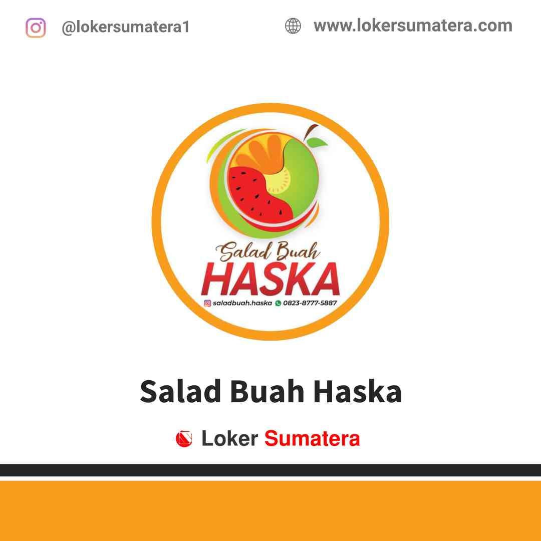 Lowongan Kerja Pekanbaru, Salad Buah Haska Juli 2021