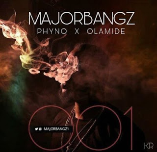 Major Bangz ft. Phyno x Olamide - 001