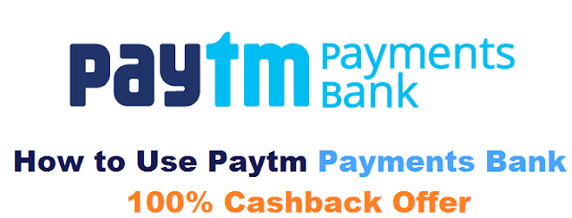 How to Use Paytm Payments Bank 100% Cashback Offer
