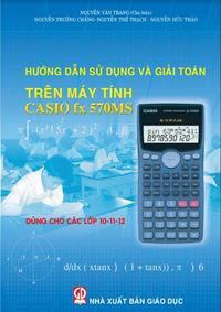 Hướng dẫn sử dụng và giải toán trên máy tính Casio FX 570MS - Nguyễn Văn Trang