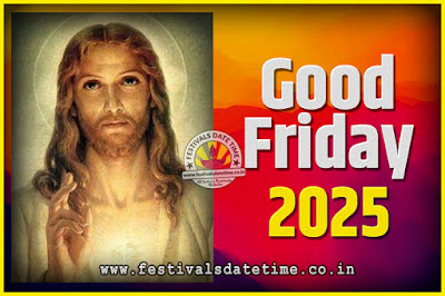 2025 Good Friday Festival Date and Time, 2025 Good Friday Calendar