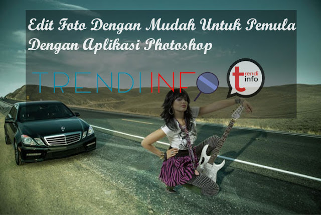 cara edit foto dengan photoshop