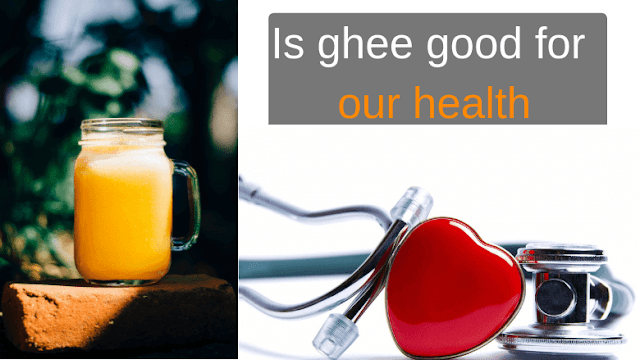 Is Ghee good for Our Health?