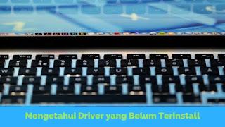 Cara Mengetahui Driver yang Belum Terinstall di Windows