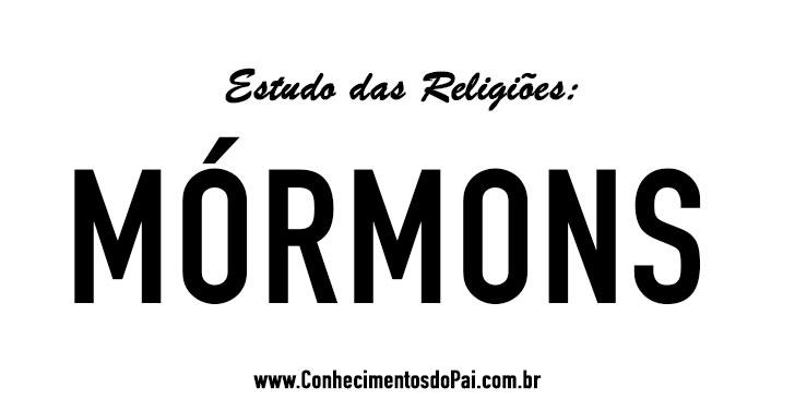 mormons estudo das religioes - Quem São os Mórmons? - Estudo das Religiões - Mórmons