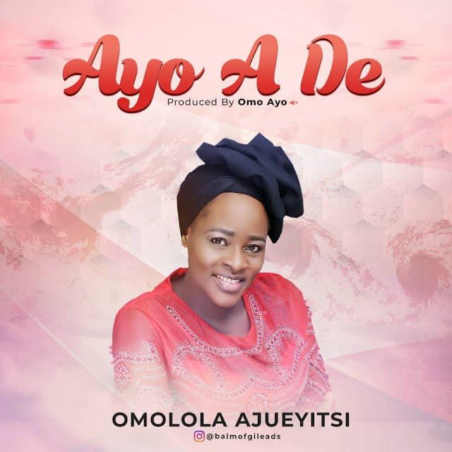 NEW MUSIC: AYO A DE (AUDIO & VIDEO) BY OMOLOLA AJUEYITSI