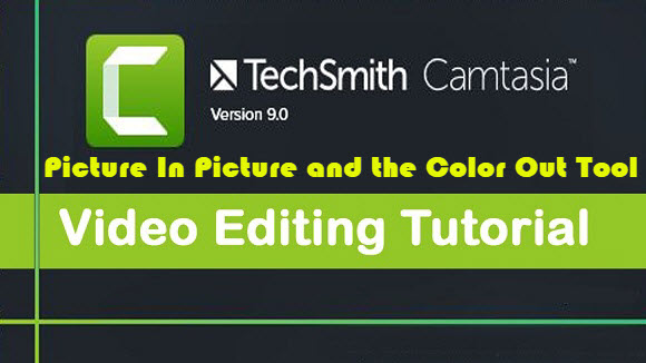 Picture In Picture and the Color Out Tool - How To Use TechSmith Camtasia 9 Tutorials