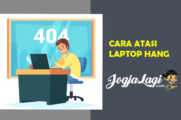 Cara Mengatasi Laptop Hang dan Eror