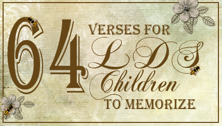 These memory work suggestions for a scripture memory system come from the entire cannon embraced by Mormons, including the Bible, the Book of Mormon, the Doctrine and Covenants, and the Pearl of Great Price.