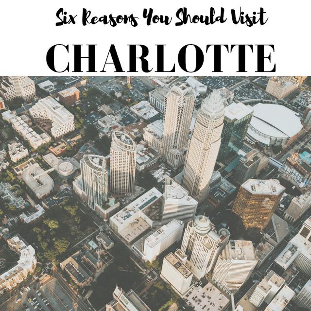 Six Reasons You Should Visit Charlotte, North Carolina