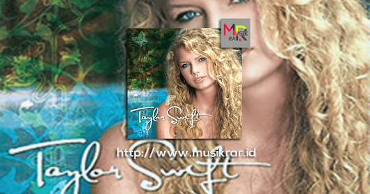 Download lagu Taylor Swift Album Taylor Swift (2006)