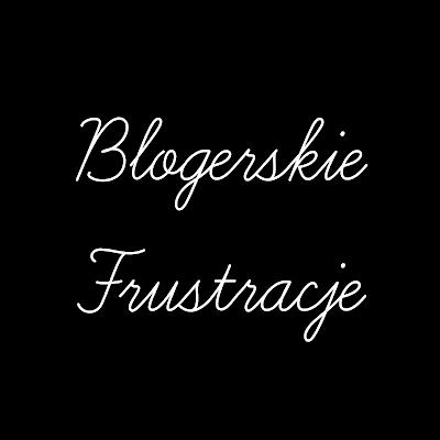 Blogerskie Frustracje, czyli wszystko to, co gdzieś tam we mnie siedziało, a teraz wybuchło z wielkim hukiem!!!