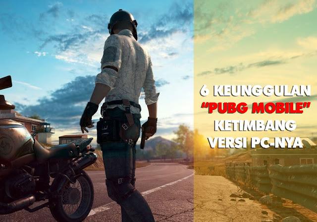 6 Keunggulan PUBG Mobile Ketimbang Versi PC-Nya