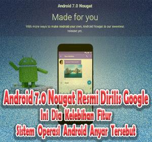 Android 7.0 Nougat Resmi Dirilis Google, Ini Dia Kelebihan Fitur Sistem Operasi Android Anyar Tersebut