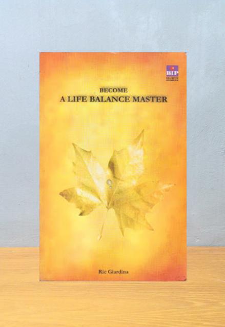 BECOME A LIFE BALANCE MASTER, Ric Giardina