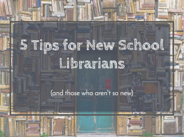 5 Tips for New School Librarians (and those who aren't so new)
