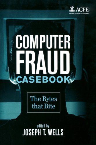 Computer Fraud Casebook  The Bytes that Bite by Joseph T. Wells