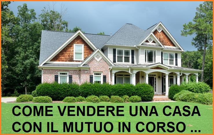 Vendere Casa Con Mutuo In Corso Come Fare Guida Completa
