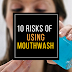 10 Shocking But Real Facts About Risks Of Using Mouthwash