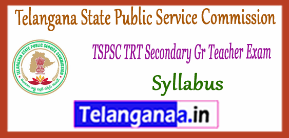 TSPSC Telangana State Public Service Commission TRT Secondary Grade Teacher Syllabus 2017