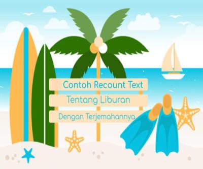 "adalah salah satu jenis text dalam bahasa Inggris yang menceritakan kembali tentang Kejad 2 Contoh Recount Text Tentang ""My Last Holiday"" Dalam Bahasa Inggris Beserta Artinya"