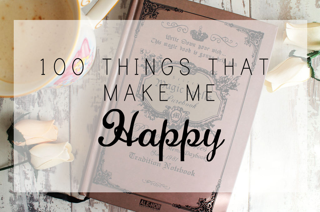 100 Things That Make Me Happy (#4)